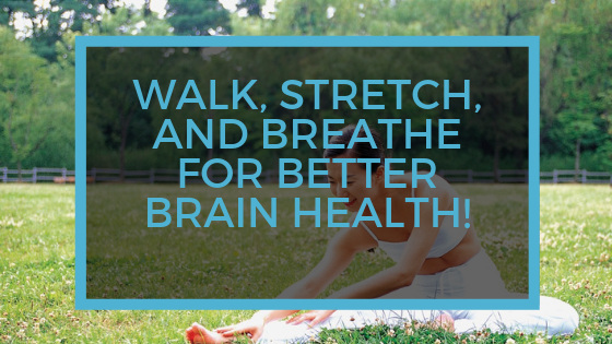 Walk Stretch and Breathe for Better Brain Health